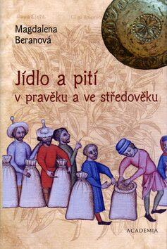 Jídlo a pití v pravěku a ve středověku - Magdalena Beranová