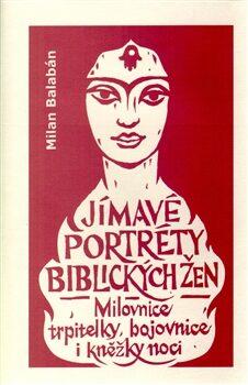 Jímavé portréty biblických žen - Milan Balabán