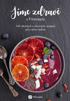 Levně Jíme zdravě s Fitrecepty - 120 zdravých a chutných receptů pro celou rodinu