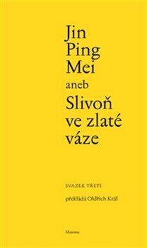 Jin Ping Mei aneb Slivoň ve zlaté váze III. - Oldřich Král