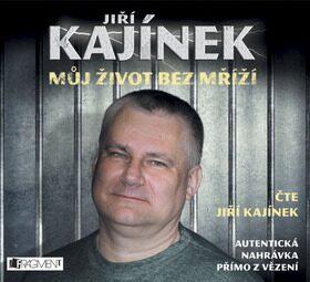 Jiří Kajínek – Můj život bez mříží - Jiří Kajínek