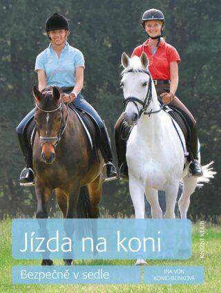 Jízda na koni - Bezpečně v sedle - König-Bunková Ina von