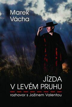 Jízda v levém pruhu - rozhovor s Jožinem Valentou - Marek Orko Vácha, Jožin Valenta