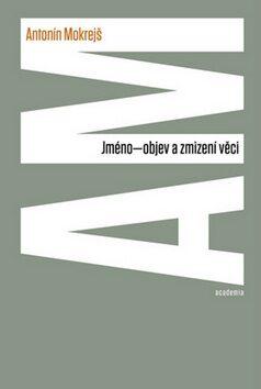 Jméno - objev a zmizení věci - Antonín Mokrejš