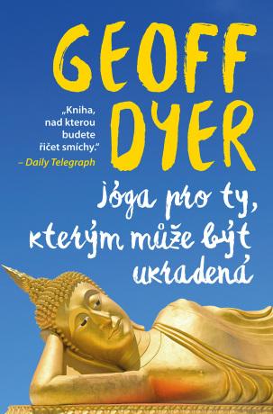 Jóga pro ty, kterým může být ukradená - Geoff Dyer - e-kniha