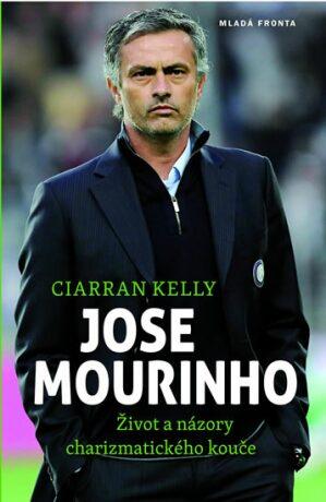 Jose Mourinho: Život a názory charizmatického kouče - Kelly Ciarran