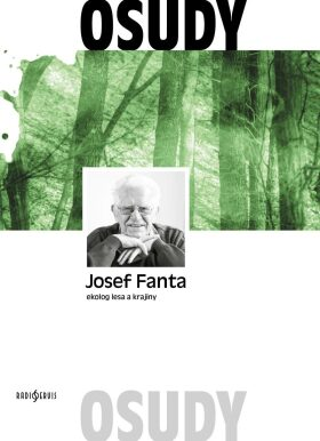 Josef Fanta: Ekolog lesa a krajiny - Fanta Josef