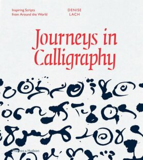 Journeys in Calligraphy: Inspiring Scripts from Around the World - Denise Lach