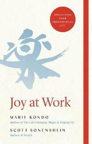 Joy at Work : Organizing Your Professional Life - Marie Kondo, Scott Sonenshein