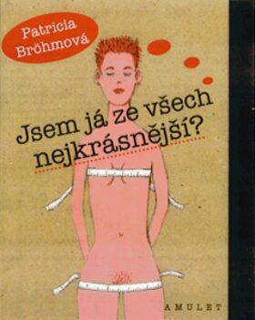 Jsem já ze všech nejkrásnější? - Patricia Brohmová