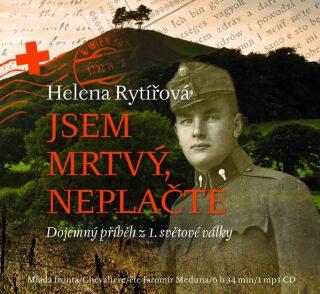 Jsem mrtvý, neplačte - Dojemný příběh z 1. světové války - Helena Rytířová