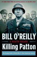 Killing Patton: The Strange Death of World War II's Most Audacious General - Bill O´Reilly