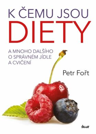 K čemu jsou diety? - A mnoho dalšího o správném jídle a cvičení - Petr Fořt