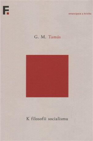 K filosofii socialismu - Gáspár Miklós Tamás