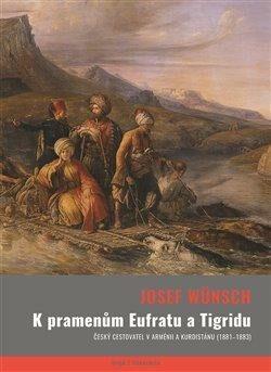 K pramenům Eufratu a Tigridu - Veronika Faktorová, Josef Wünsch