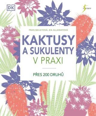 Kaktusy a sukulenty v praxi - Zia Allawayová, Baileyová Fran