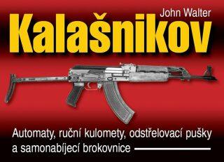 Kalašnikov - Automaty, ruční kulomety, odstřelovací pušky a samonabíjecí brokovnice - 2. vydání - John Walter