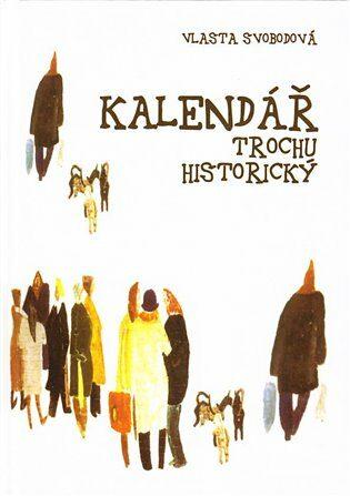 Kalendář trochu historický - Vlasta Svobodová
