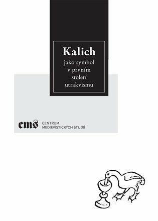 Kalich jako symbol v prvním století utrakvismu - Ota Halama, Pavel Soukup