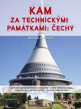 Kam za technickými památkami: Čechy - Milan Plch; Jan Pohunek