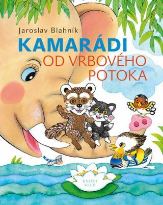 Kamarádi od Vrbového potoka - Blahník Jaroslav