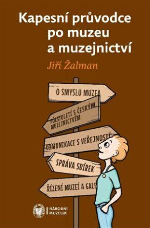 Kapesní průvodce po muzeu a muzejnictví - Jiří Žalman, Kateřina Perglová