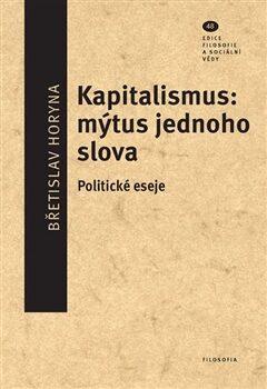 Kapitalismus: mýtus jednoho slova - Břetislav Horyna