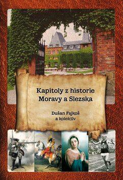 Kapitoly z historie Moravy a Slezska - Dušan Fajkoš