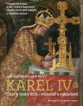 Karel IV. - Jan Royt, Jiří Kuthan