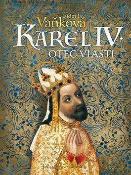 Karel IV. Otec vlasti - Ludmila Vaňková