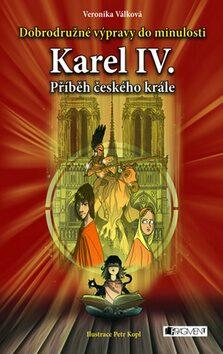 Karel IV. Příběh českého krále - Veronika Válková