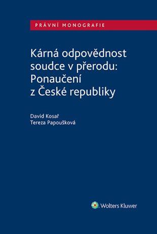 Kárná odpovědnost soudce v přerodu: Ponaučení z České republiky - David Kosař, Tereza Papoušková