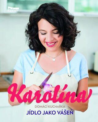 Karolína - Domácí kuchařka - Jídlo jako vášeň - Karolína Kamberská