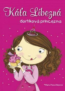 Káťa Líbezná dortíková princezna - Marci Peschke