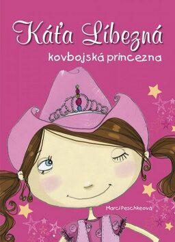 Káťa Líbezná, kovbojská princezna - Marci Peschke