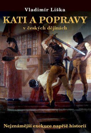 Kati a popravy v českých dějinách - Vladimír Liška