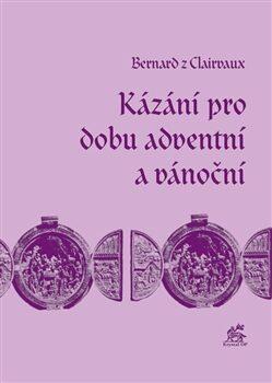 Kázání pro dobu adventní a vánoční - Svatý Bernard z Clairvaux