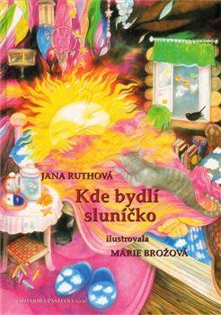 Kde bydlí sluníčko - Marie Brožová, Jana Ruthová