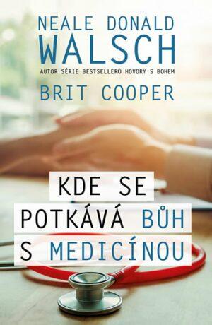 Kde se potkává Bůh s medicínou - Cooper Brit, Neale Donald Walsch