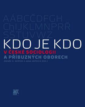 Kdo je kdo v české sociologii a příbuzných oborech - Zdeněk R. Nešpor, Anna Kopecká