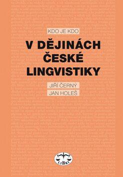 Kdo je kdo v dějinách české lingvistiky - Jiří Černý, Jan Holeš