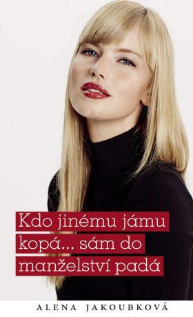 Kdo jinému jámu kopá...sám do manželství padá - Alena Jakoubková