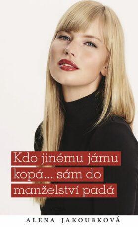 Kdo jinému jámu kopá... sám do manželství padá - Alena Jakoubková