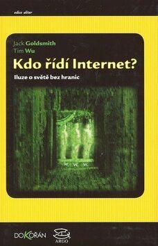 Kdo řídí internet - Jack Goldsmith,Tim Wu,