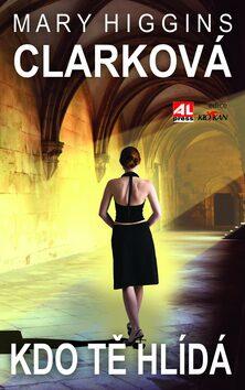 Kdo tě hlídá - Mary Higgins Clarková