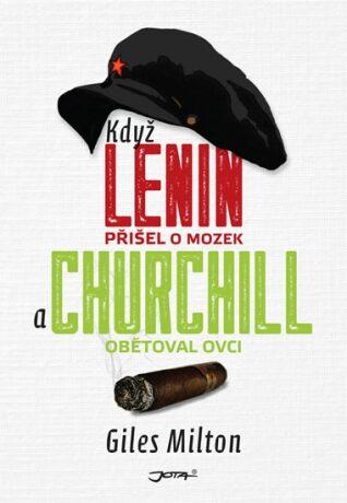 Když Lenin přišel o mozek a Churchill obětoval ovci - Giles Milton, Jan Kozák