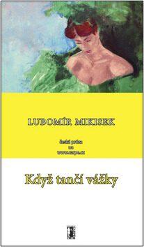 Když tančí vážky - Lubomír Mikisek