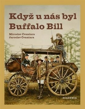 Když u nás byl Buffalo Bill - Miroslav Čvančara, Jaroslav Čvančara