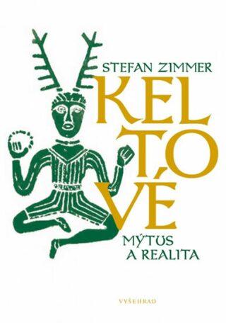 Keltové – mýtus a realita - Stefan Zimmer