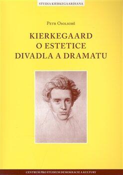 Kierkegaard o estetice divadla a dramatu - Petr Osolsobě